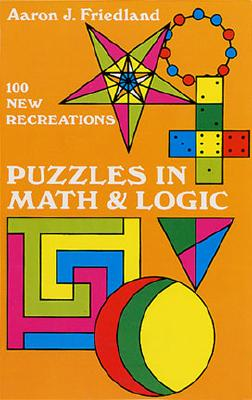 Puzzles In Math And Logic, Friedland, Aaron J.