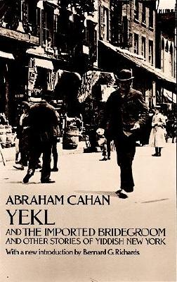 Image for Yekl and the Imported Bridegroom and Other Stories of Yiddish New York