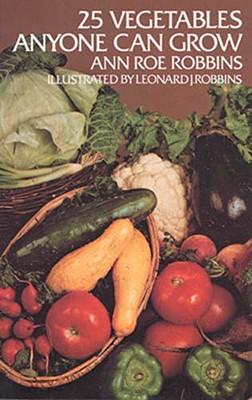 25 Vegetables Anyone Can Grow, Robbins, Ann Roe