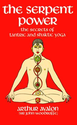 The Serpent Power: The Secrets of Tantric and Shaktic Yoga, Avalon, Arthur