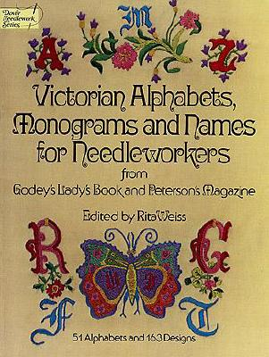 Image for Victorian Alphabets, Monographs And Names For Needleworkers From Godey's Lady's Book And Peterson's Magazine 51 Alphabets and 163 Designs