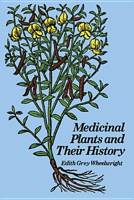 Medicinal Plants and Their History, Wheelwright, Edith Grey