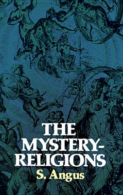 The Mystery-Religions, S. Angus