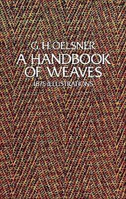 A Handbook of Weaves: 1875 Illustrations, Oelsner, G. H.