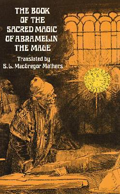 Image for The Book of the Sacred Magic of Abramelin the Mage (Dover Occult)