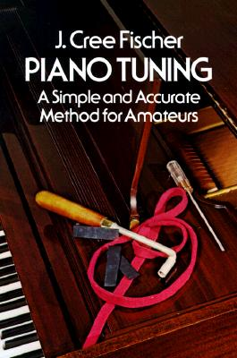 Piano Tuning: A Simple and Accurate Method for Amateurs, Fischer, J. Cree; Fischer, Jerry Cree