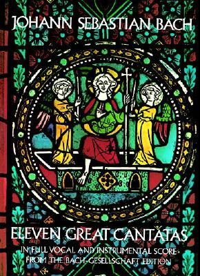 Eleven Great Cantatas (Dover Music Scores), Bach, Johann Sebastian; Opera and Choral Scores