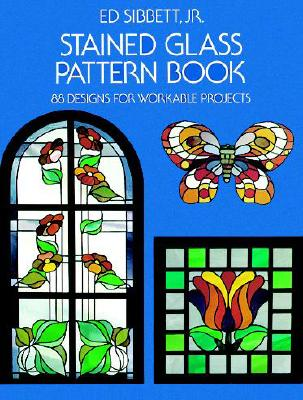 Stained Glass Pattern Book: 88 Designs for Workable Projects (Dover Stained Glass Instruction), Sibbett Jr., Ed