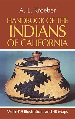 Image for Handbook of the Indians of California, with 419 Illustrations and 40 Maps (Smithsonian Institution, Bureau of American Ethnology, Bulletin No. 78)