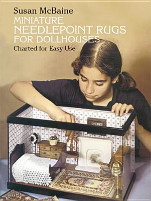 Miniature Needlepoint rugs for Dollhouses: Charted for Easy Use, McBaine, Susan