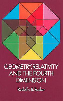 Geometry, Relativity and the Fourth Dimension (Dover Books on Mathematics), Rudolf v.B. Rucker