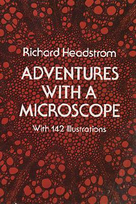 Adventures with a Microscope, Headstrom, Richard