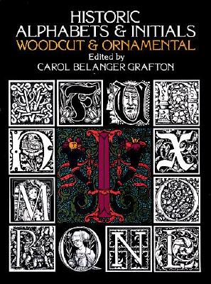 Historic Alphabets and Initials: Woodcut and Ornamental (Lettering, Calligraphy, Typography)