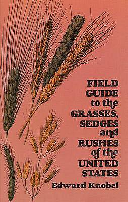 Field Guide to the Grasses, Sedges, and Rushes of the United States, Knobel, Edward