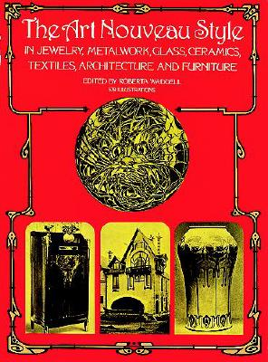 The Art Nouveau Style in Jewelry, Metalwork, Glass, Ceramics, Textiles, Architecture and Furniture (Dover Architecture)