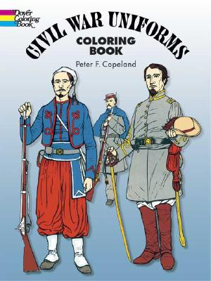 Civil War Uniforms Coloring Book, Copeland, Peter