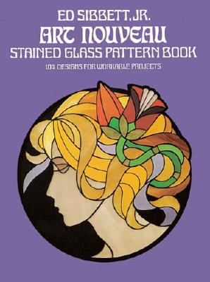 Art Nouveau Stained Glass Pattern Book (Dover Stained Glass Instruction), Sibbett Jr., Ed
