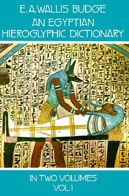 An Egyptian Hieroglyphic Dictionary : With an Index of English Words, King List, and Geographical List with Indexes, List of Hieroglyphic Characters, Coptic and Semitic Alphabets : Vols. 1 & 2, Budge E.A. Wallis