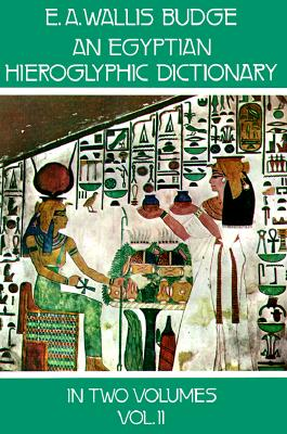 An Egyptian Hieroglyphic Dictionary Volume II: With an Index of English Words, King List and Geographical List With Indexes, List of Hieroglyphic Characters, Coptic and Semitic Alphabets, Etc., Budge, Sir Ernest Alfred Wallis