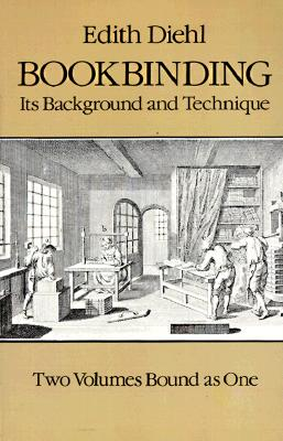 Bookbinding: Its Background and Technique (Two Volumes Bound as One) (v. 1 & 2), DIEHL, Edith