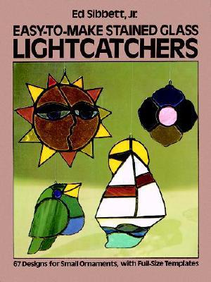 EASY TO MAKE STAINED GLASS LIGHTCATCHERS, ED SIBBETT