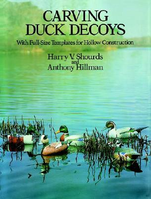 Carving Duck Decoys (Dover Woodworking), Shourds, Harry V.; Hillman, Anthony