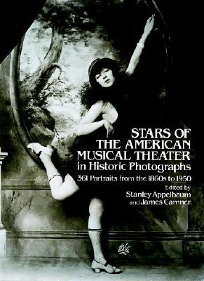 Stars of the American Musical Theatre in Historic Photographs: 361 Portraits from the 1860's to 1950, Appelbaum, Stanley