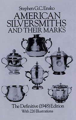 American Silversmiths and Their Marks: The Definitive (1948) Edition (Dover Jewelry and Metalwork), Ensko, Stephen G. C.