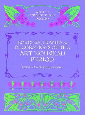 Borders, Frames and Decorations of the Art Nouveau Period (Dover Pictorial Archive), Grafton, Carol Belanger [Editor]