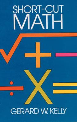 "Short-Cut Math (Dover Books on Mathematics), ""Kelly, Gerard W."""