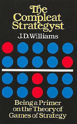 The Compleat Strategyst: Being a Primer on the Theory of Games of Strategy, Williams, J. D.