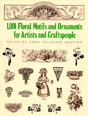 1001 Floral Motifs and Ornaments for Artists and Craftspeople (Dover Pictorial Archive), Grafton, Carol Belanger