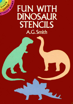 Fun with Dinosaur Stencils, A. G. Smith