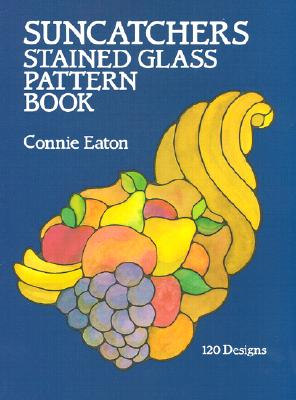 Suncatchers Stained Glass Pattern Book (Dover Stained Glass Instruction), Eaton, Connie