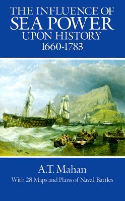 The Influence of Sea Power Upon History, 1660-1783 (Dover Military History, Weapons, Armor), A. T. Mahan