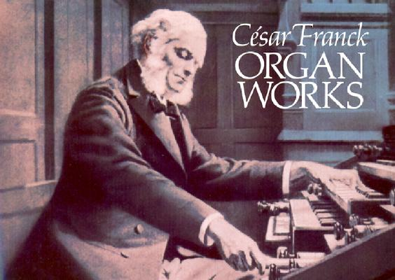 C�sar Franck: Organ Works, C�sar Franck