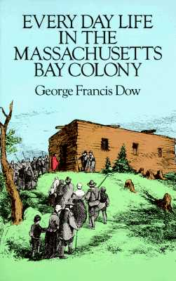 Every Day Life in the Massachusetts Bay Colony, Dow, George Francis