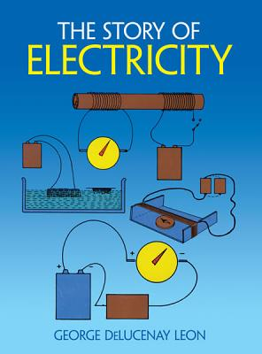 The Story of Electricity: With 20 Easy-to-Perform Experiments (Dover Children's Science Books), Leon, George de Lucenay