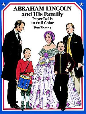 Abraham Lincoln and His Family: Paper Dolls in Full Color, Tierney, Tom