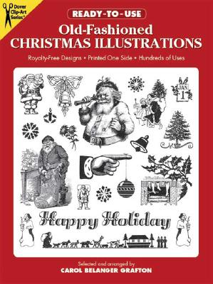 Ready-To-Use Old-Fashioned Christmas Illustrations: Royalty-Free Designs, Printed One Side, Hundreds of Uses, Grafton, Carol Belanger