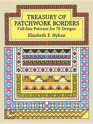 Treasury of Patchwork Borders: Full-Size Patterns for 76 Designs (Dover Quilting), Nyhan, Elizabeth F.