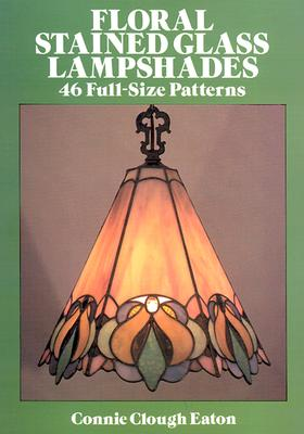 Floral Stained Glass Lampshades (Dover Stained Glass Instruction), Eaton, Connie Clough