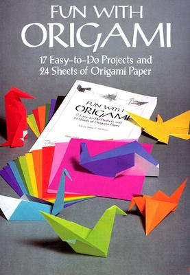 Image for Fun with Origami: 17 Easy-to-Do Projects and 24 Sheets of Origami Paper (Dover Origami Papercraft)