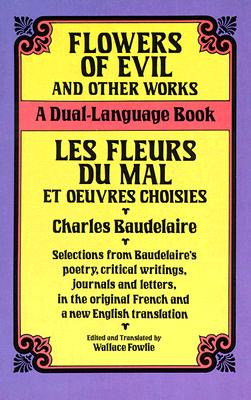 Flowers of Evil and Other Works/Les Fleurs du Mal et Oeuvres Choisies : A Dual-Language Book (Dover Foreign Language Study Guides) (English and French Edition), Baudelaire, Charles