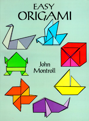 Easy Origami (Dover Origami Papercraft)over 30 simple projects, John Montroll
