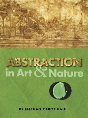 ABSTRACTION IN ART & NATURE, NATHAN CABOT HALE