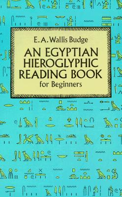 Egyptian Hieroglyphic Reading Book for Beginners, Budge, E. A. Wallis