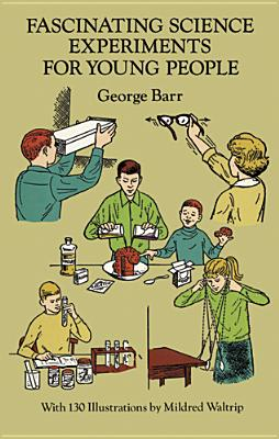Fascinating Science Experiments for Young People (Dover Children's Science Books), Barr, George