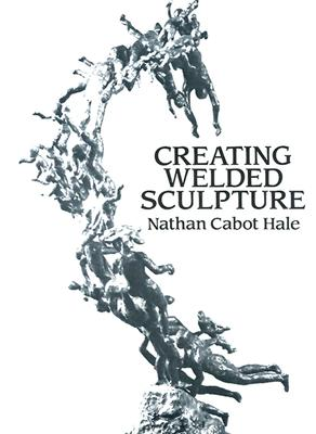Image for Creating Welded Sculpture (Dover Art Instruction)