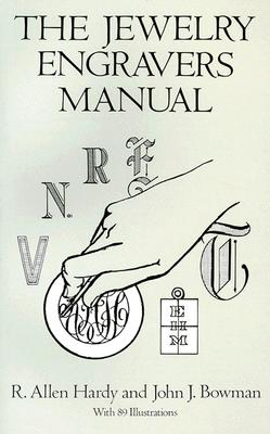 The Jewelry Engravers Manual (Dover Craft Books), Hardy, R. Allen; Bowman, John J.